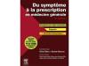 Livres DU SYMPTÔME À LA PRESCRIPTION EN MÉDECINE GÉNÉRALE 2ème édition